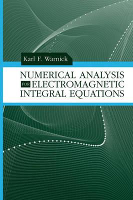 Numerical Analysis for Electromagnetic Integral Equations - Warnick, Karl F, and Chew, Weng Cho
