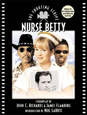 Nurse Betty - Richards, John C (Screenwriter), and Flamberg, James (Screenwriter), and LaBute, Neil (Introduction by)