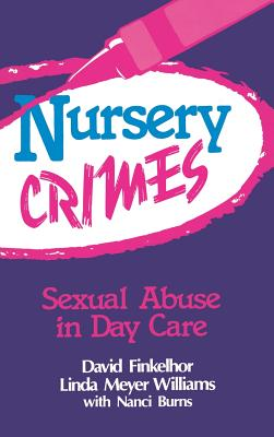Nursery Crimes: Sexual Abuse in Day Care - Finkelhor, David, and Williams, Linda M