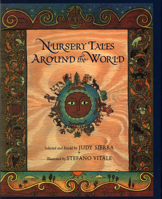 Nursery Tales Around the World - Sierra, Judy (Editor), and Vitale, Stefano (Illustrator)