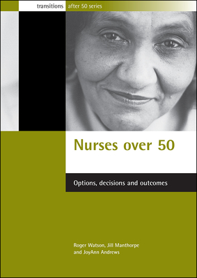 Nurses Over 50: Options, Decisions and Outcomes - Watson, Roger, BSC, PhD, RN, Faan, and Manthorpe, Jill, and Andrews, Joyann