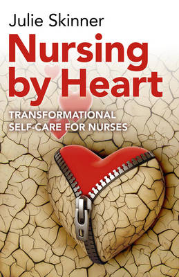 Nursing by Heart: Transformational Self-Care for Nurses - Skinner, Julie