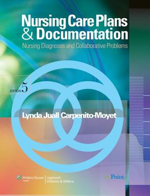 Nursing Care Plans & Documentation: Nursing Diagnosis and Collaborative Problems - Carpenito-Moyet, Lynda Juall