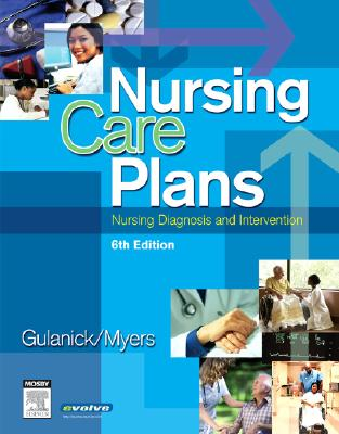 Nursing Care Plans: Nursing Diagnosis and Intervention - Gulanick, Meg, and Myers, Judith L, and Galanes, Susan