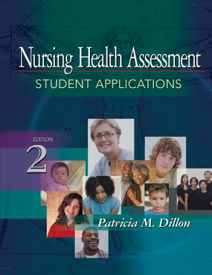 Nursing Health Assessment: Student Applications - Dillon, Patricia M, PhD, RN