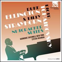Nutcracker Suites: Duke Ellington & Billy Strayhorn, Piotr Tchaikovsky - Steven Richman/Harmonie Ensemble of New York