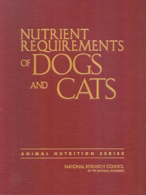 Nutrient Requirements of Dogs and Cats - National Research Council, and Division on Earth and Life Studies, and Board on Agriculture and Natural Resources