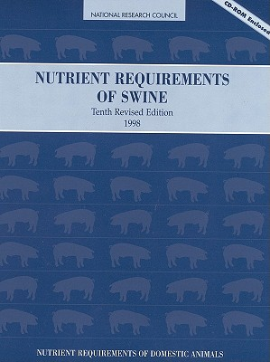 Nutrient Requirements of Swine: 10th Revised Edition - National Research Council, and Board on Agriculture, and Committee on Animal Nutrition