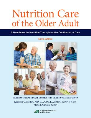 Nutrition Care of the Older Adult: A Handbook of Nutrition Throughout the Continuum of Care - Academy of Nutrition and Dietetics