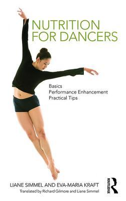 Nutrition for Dancers: Basics, Performance Enhancement, Practical Tips - Simmel, Liane, and Kraft, Eva-Maria
