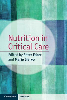 Nutrition in Critical Care - Faber, Peter, Dr. (Editor), and Siervo, Mario, Dr. (Editor)