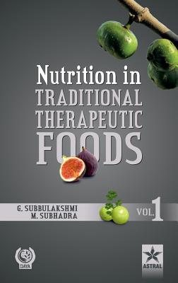 Nutrition in Traditional Therapeutic Foods Vol. 1 - Subbulakshmi, G & Subhadra M