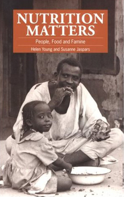 Nutrition Matters: People, Food and Famine - Young, Helen, and Jaspars, Susanne