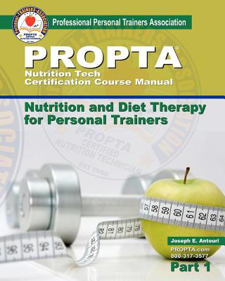 Nutrition Tech Certification Course Manual: Nutrition and Diet Therapy for Personal Trainers - Antouri, Joseph E