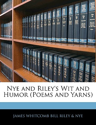 Nye and Riley's Wit and Humor (Poems and Yarns) - Riley & Nye, James Whitcomb Bill