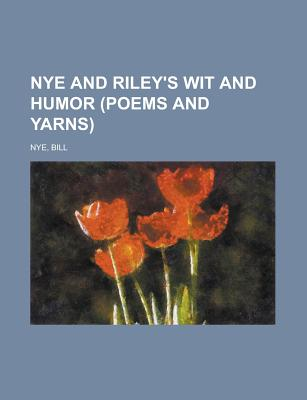 Nye and Riley's Wit and Humor (Poems and Yarns) - Nye, Bill