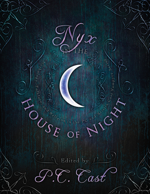 Nyx in the House of Night: Mythology, Folklore, and Religion in the P.C. and Kristin Cast Vampyre Series - P C Cast (Editor), and Cast, Kristin (Contributions by), and Dane, Jordan (Contributions by)