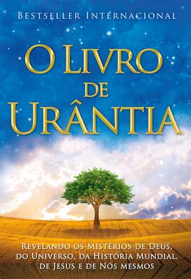O Livro de Ura[ntia: Revelando OS Misterios de Deus, Do Universo, de Jesus E Sobre Nos Mesmos - Foundation, Urantia