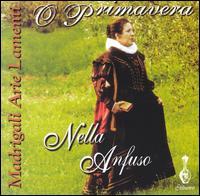 O Primavera: Madrigale, Arie, Lamenti - James Gray (clavicembalo); Nella Anfuso (contralto); Nella Anfuso (soprano); Roberto Pichini (organ)