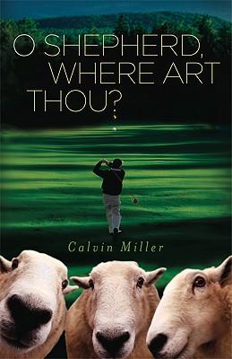 O Shepherd, Where Art Thou? - Miller, Calvin, Dr.