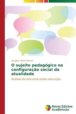O Sujeito Pedagogico Na Configuracao Social Da Atualidade - Rossi Ramos Douglas
