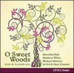 O Sweet Woods: Irish and Scottish Airs