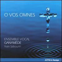 O Vos Omnes - Ensemble Vocal Ganymede; Yvan Sabourin (conductor)