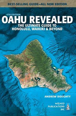 Oahu Revealed: The Ultimate Guide to Honolulu, Waikiki & Beyond - Doughty, Andrew, III, and Boyd, Leona (Photographer)