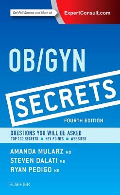 Ob/GYN Secrets - Mularz, Amanda, MD, and Dalati, Steven, MD, and Pedigo, Ryan A, MD