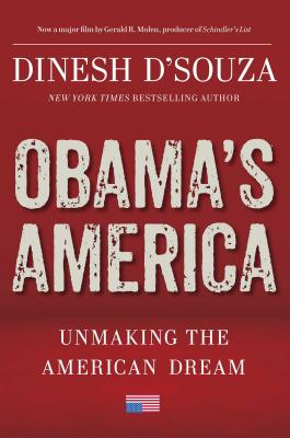 Obama's America: Unmaking the American Dream - D'Souza, Dinesh