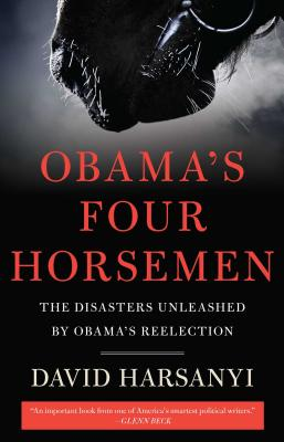Obama's Four Horsemen: The Disasters Unleashed by Obama's Reelection - Harsanyi, David