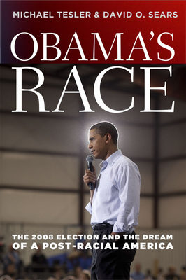 Obama's Race: The 2008 Election and the Dream of a Post-Racial America - Tesler, Michael, and Sears, David O
