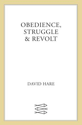 Obedience, Struggle & Revolt: Lectures on Theatre - Hare, David, Sir