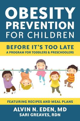 Obesity Prevention For Children: Before It's Too Late: A Program for Toddlers & Preschoolers - Eden, Alvin, and Greaves, Sari