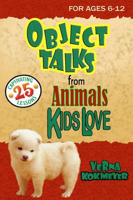 Object Talks from Animals Kids Love - Kokmeyer, Verna