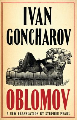 Oblomov: New Translation - Goncharov, Ivan, and Pearl, Stephen (Translated by)