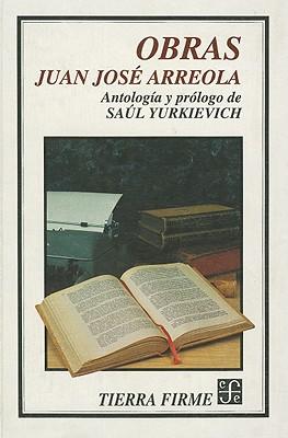 Obras - Arreola, Juan Jose, and Yurkievich, Saul (Prologue by)
