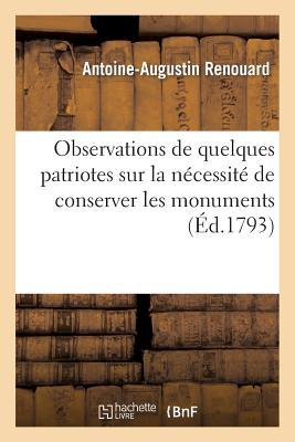 Observations de Quelques Patriotes Sur La Necessite de Conserver Les Monuments de la Litterature Et Des Arts (Classic Reprint) - Renouard, Antoine Augustin