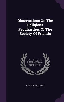 Observations on the Religious Peculiarities of the Society of Friends - Gurney, Joseph John