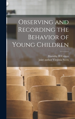 Observing and Recording the Behavior of Young Children - Cohen, Dorothy H, and Stern, Virginia Joint Author (Creator)