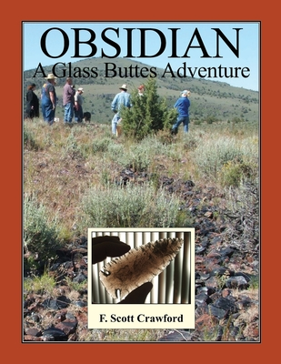 Obsidian -- A Glass Buttes Adventure - Crawford, F Scott