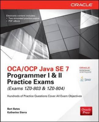 OCA/OCP Java SE 7 Programmer I & II Practice Exams (Exams 1Z0-803 & 1Z0-804) - Bates, Bert, and Sierra, Kathy