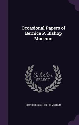 Occasional Papers of Bernice P. Bishop Museum - Bernice Pauahi Bishop Museum (Creator)