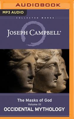 Occidental Mythology: The Masks of God, Volume III - Campbell, Joseph, and Kudler, David (Editor), and Morey, Arthur (Read by)