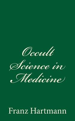 Occult Science in Medicine - Hartmann M D, Franz