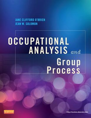 Occupational Analysis and Group Process - O'Brien, Jane Clifford, PhD, Otr/L, and Solomon, Jean W