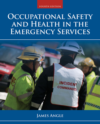 Occupational Safety and Health in the Emergency Services - Angle, James S
