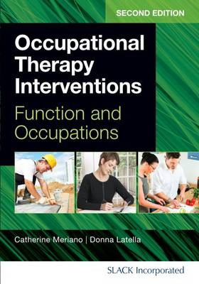 Occupational Therapy Interventions: Function and Occupations - Meriano, Catherine, Jd, Otr/L, and Latella, Donna, Edd, Otr/L
