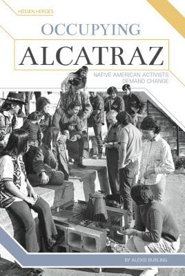 Occupying Alcatraz: Native American Activists Demand Change - Burling, Alexis