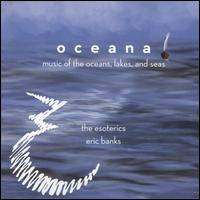 Oceana: Music of the Oceans, Lakes, and Seas - Barbara Leigh (vocals); Christine Dove (vocals); David Akers (vocals); Don Kron (vocals); Elliot Kraber (vocals);...